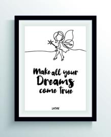 Make all your dreams come true (one line)