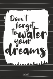 Tuinposter - Don't forget to water your dreams