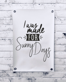 Tuinposter -  I was made for sunny days
