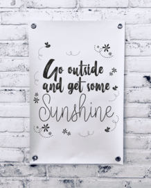 Tuinposter - Go outside and get some Sunshine
