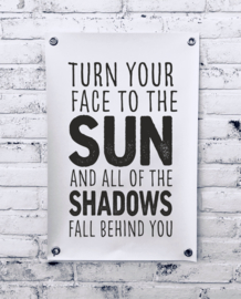 Tuinposter - Turn your face to the sun