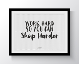 Work hard so you can shop harder