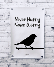 Tuinposter - Never hurry never worry