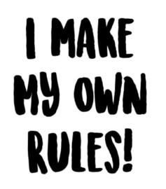 I make my own rules