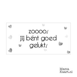 Wenskaart  | Zoooo! Jij Bent Goed Gelukt!