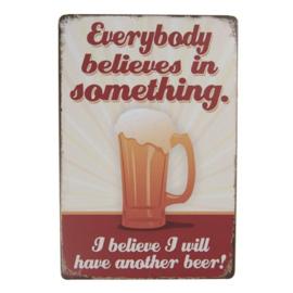Everybody believes in something ....