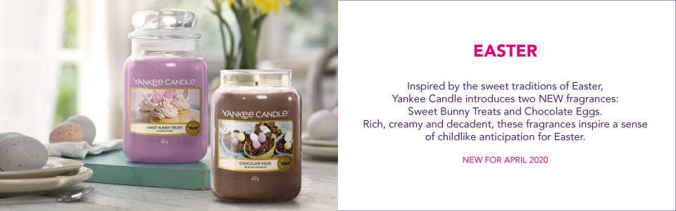 EASTER  Inspired by the sweet traditions of Easter, Yankee Candle introduces two NEW fragrances:  Sweet Bunny Treats and Chocolate Eggs.  Rich, creamy and decadent, these fragrances inspire a sense of childlike anticipation for Easter.  NEW FOR APRIL 2020