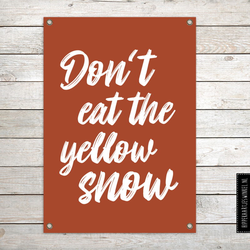 Tuinposter XL 'Don't eat the yellow snow'