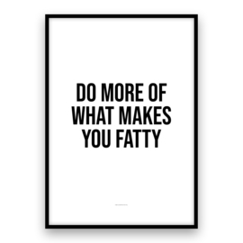 Do more of what makes you fatty