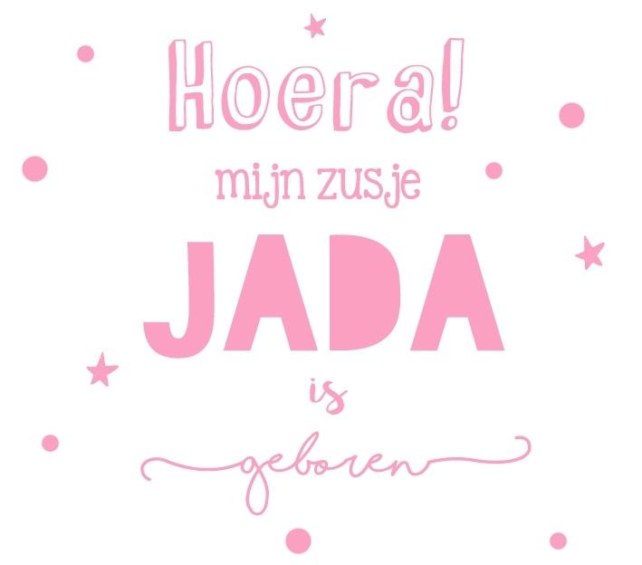 """Geboortesticker """"Hoera mijn zusje is geboren"""" type Jada"""