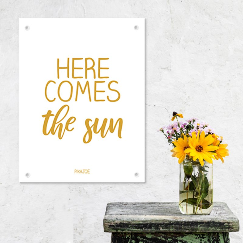 Tuinposter - Here comes the sun - Klein (40x60cm)