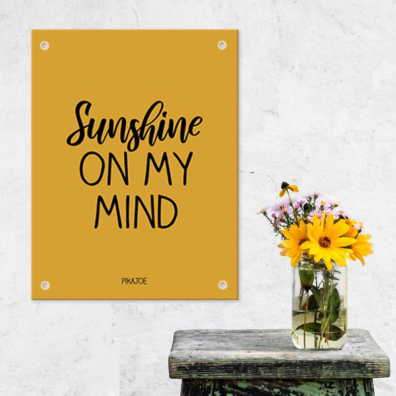Tuinposter - Sunshine on my mind - Klein (40x60cm)
