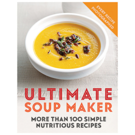Ultimate Soup Maker 100 Receptenboek van Sara Lewis