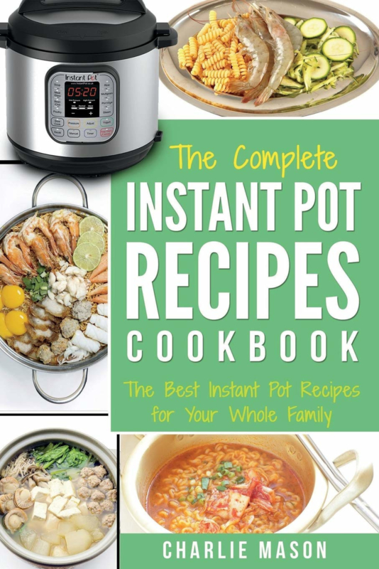 Charlie Mason - The complete Instant Pot recipes cookbook