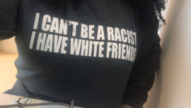 I can't be A Racist , Sweather