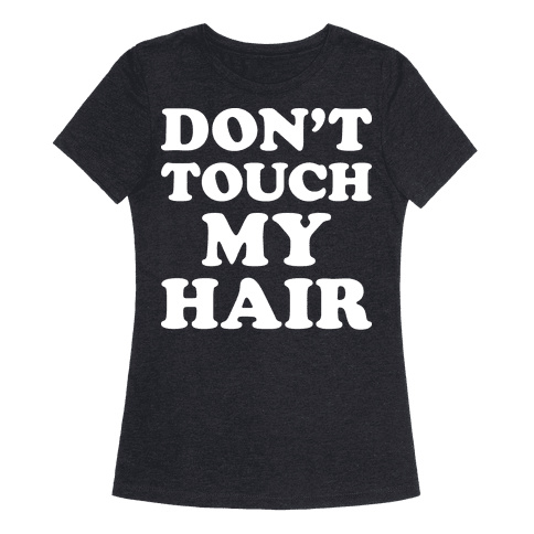 Don't touch my hair baby