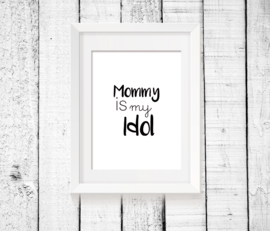 Poster - Mommy is my Idol - Monochrome