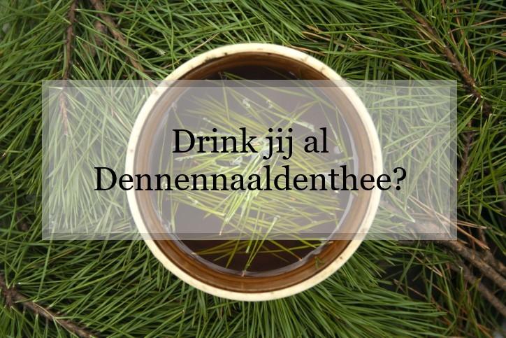 Drink jij al Dennennaalden thee?