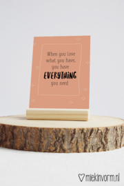 When you love what you have you have everything you need | Ansichtkaart