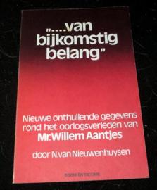 van bijkomstig belang, onthullende gegevens rond het oorlogsverleden van Mr. Willem Aantjes