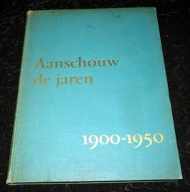 Aanschouw de Jaren 1900-1950 - Een halve eeuw in Beeld