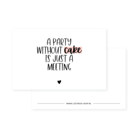 mini kaart,  A party without cake is just a meeting (roze)