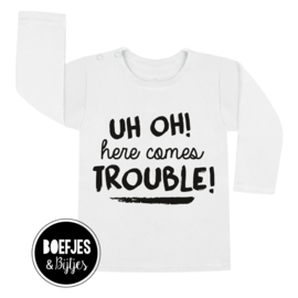 UH OH! HERE COMES TROUBLE! - SHIRT