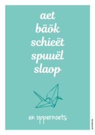 Poster A4 | Aet, bäök, schieët, spuuël, slaop en oppernoets