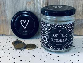 For big dreams