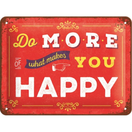 Metaalplaatje Do more of what makes you happy
