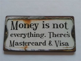 "Magneet spreuk ""Money is not everything"""