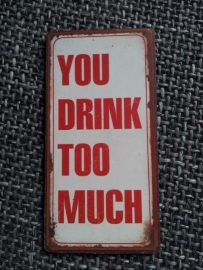 "Magneet spreuk ""You drink too much"""