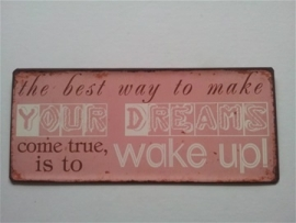 The best way to make your dreams come true.....