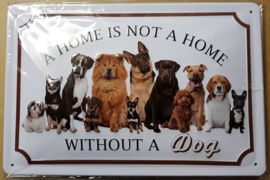 "Metaalplaat Honden ""a home is not a home without a dog"""