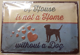 "Metaalplaat Hond ""A house is not a home without a dog"""