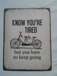 Know you're tired....