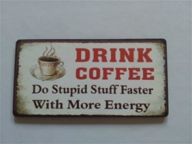 "Magneet spreuk ""drink coffee"""