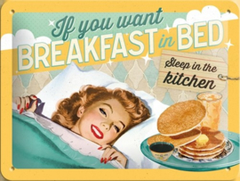 Metaalplaatje I you want breakfast in bed sleep in the kitchen