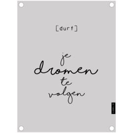 Label-R | Tuinposter Durf Je Dromen Te Volgen (grijs)