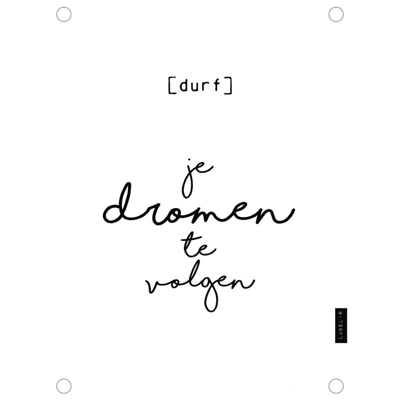 Label-R | Tuinposter Durf Je Dromen Te Volgen (wit)