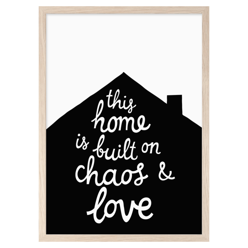 Mini Learners - Poster This home is built on chaos and love (A3)