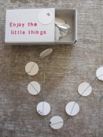 Enjoy the little things - wit
