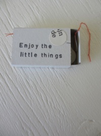 Enjoy the little things - 39 wit