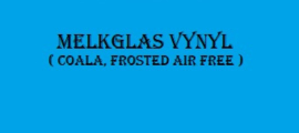 Melkglas Vynyl ( Coala, Frosted Air Free )