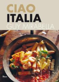 Ciao Italia - Genieten Van De Italiaanse Keuken En Lifestyle - Guy Mirabella