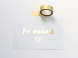 BE MINE | GOUD FOLIE