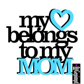 My hart belongs to my MOM