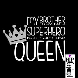 Brother superhero, I am QUEEN