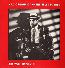 Magic Frankie and the Blues Disease - Are you listenin'!!