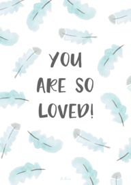 A5 poster, veertjes blauw, You are so loved